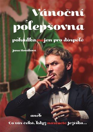 Vánoční polepšovna:pohádka neJEN pro dospělé - Jana Nováková | Booksquad.ink