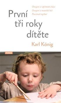 První tři roky dítěte. Osvojení si vzpřímené chůze, osvojení si mateřské řeči, procitnutí myšlení - Karl König