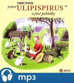 Obálka titulu Profesor Ulipispirus a jiné pohádky