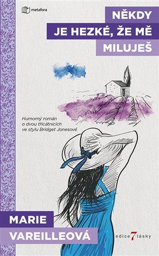 Někdy je hezké, že mě miluješ:Humorný román o dvou třicátnicích ve stylu Bridget Jonesové - Marie Vareilleová   Booksquad.ink