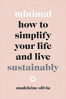 Obálka titulu Minimal: How to simplify your life and live sustainably