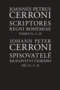 Obálka titulu Spisovatelé království českého. Díl II.: C–D / Scriptores Regni Bohemiae Tomus II.: C-D