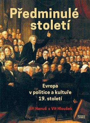 Předminulé století:Evropa v politice a kultuře 19. století - Jiří Hanuš,   Replicamaglie.com