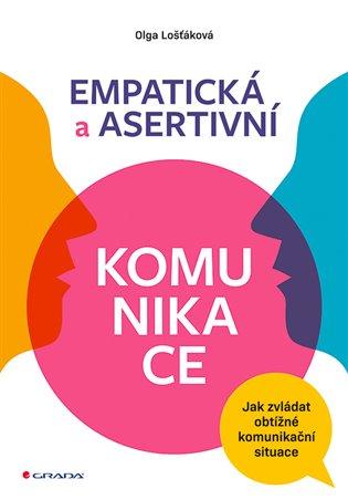 Empatická a asertivní komunikace:Jak zvládat obtížné komunikační situace - Olga Lošťáková   Booksquad.ink