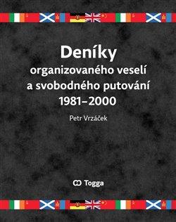 Obálka titulu Deníky organizovaného veselí a svobodného putování 1981–2000