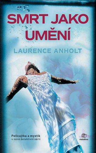 Smrt jako umění - Laurence Anholt | Replicamaglie.com