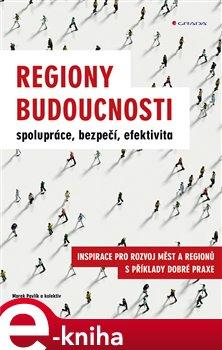 Obálka titulu Regiony budoucnosti - spolupráce, bezpečí, efektivita