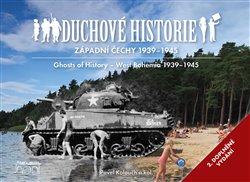 Obálka titulu Duchové historie - Západní Čechy 1939 - 1945 / Ghosts of History West Bohemia 1939 - 1945