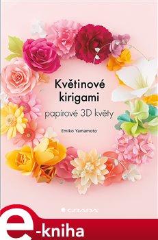 Květinové kirigami. papírové 3D květy - Emiko Yamamoto