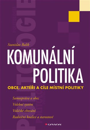 Komunální politika:Obce, aktéři a cíle místní politiky - Stanislav Balík | Booksquad.ink