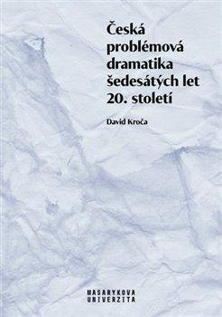 Obálka titulu Česká problémová dramatika šedesátých let 20. století