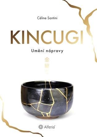 Kincugi:Umění nápravy - Céline Santini | Booksquad.ink