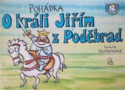 Obálka titulu Pohádka o králi Jiřím z Poděbrad