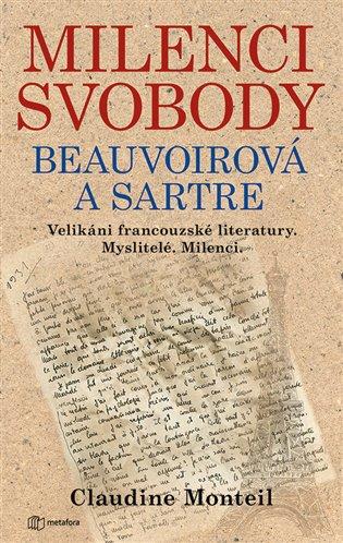 Milenci svobody: Beauvoirová a Sartre:Velikáni francouzské literatury. Myslitelé. Milenci. - Claudine Monteil   Booksquad.ink