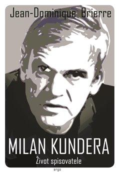 Obálka titulu Milan Kundera - Život spisovatele