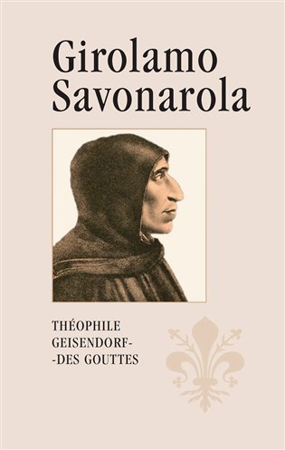 Girolamo Savonarola:Rytíř Ježíše Krista - Théophile Geisendorf des Gouttes   Booksquad.ink