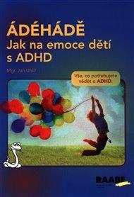 ÁDÉHÁDĚ - Jak na emoce dětí s ADHD