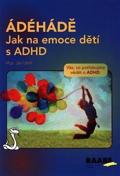 Obálka titulu ÁDÉHÁDĚ - Jak na emoce dětí s ADHD