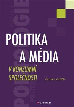 Obálka titulu Politika a média v konzumní společnosti