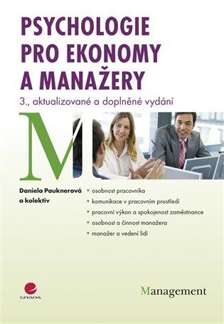 Psychologie pro ekonomy a manažery:3., aktualizované a doplněné vydání - Daniela Pauknerová, | Booksquad.ink
