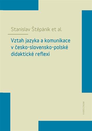 Vztah jazyka a komunikace v česko-slovensko-polské didaktické reflexi - Stanislav Štěpáník, | Replicamaglie.com