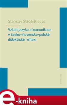 Obálka titulu Vztah jazyka a komunikace v česko-slovensko-polské didaktické reflexi