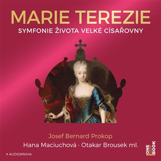Marie Terezie:Symfonie života velké císařovny - Josef Bernard Prokop | Booksquad.ink