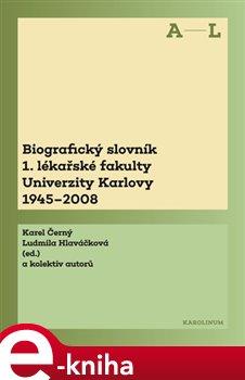 Biografický slovník 1. lékařské fakulty Univerzity Karlovy 1945-2008