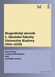 Biografický slovník 1. lékařské fakulty Univerzity Karlovy 1945–2008