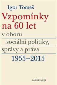 Vzpomínky na 60 let v oboru sociální politiky, správy a práva 1955-2015