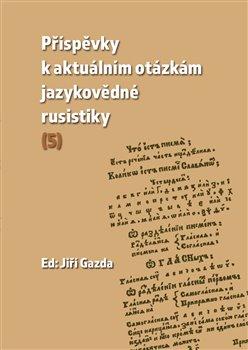 Obálka titulu Příspěvky k aktuálním otázkám jazykovědné rusistiky (5)
