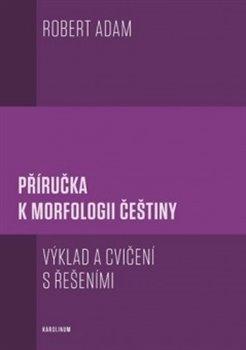 Obálka titulu Příručka k morfologii češtiny