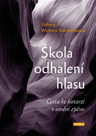 Škola odhalení hlasu:Cesta ke katarzi v umění zpěvu - Valborg Werbeck-Svärdströmová | Booksquad.ink