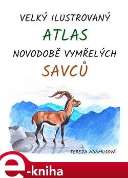 Velký ilustrovaný atlas novodobě vymřelých savců - Tereza Adamusová