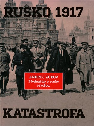 Rusko 1917. Katastrofa - Přednášky o ruské revoluci