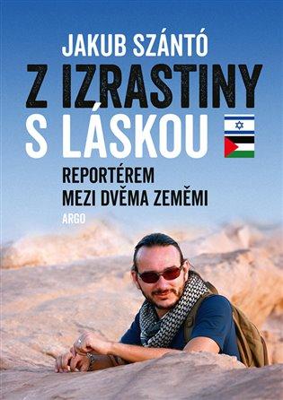 Z Izrastiny s láskou - Reportérem mezi dvěma zeměmi
