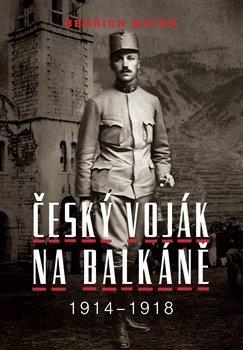 Obálka titulu Bedřich Mayer. Český voják na Balkáně 1914–1918
