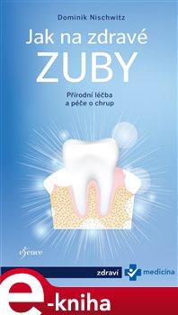 Obálka titulu Jak na zdravé zuby - Bioléčba zubů