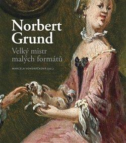 Obálka titulu Norbert Grund. Velký mistr malých formátů