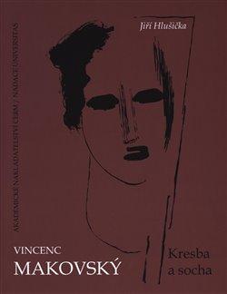 Obálka titulu Vincenc Makovský: Kresba a socha