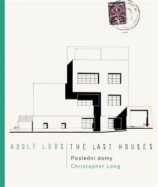 ADOLF LOOS POSLEDNÍ DOMY / THE LAST HOUSES