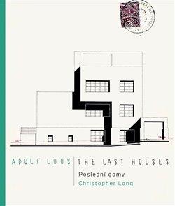 Obálka titulu Adolf Loos - Poslední domy / The Last Houses