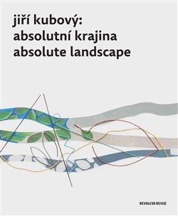 Obálka titulu Jiří Kubový: Absolutní krajina/Absolute Landscape
