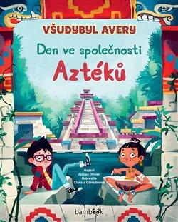 Obálka titulu Všudybyl Avery - Den ve společnosti Aztéků