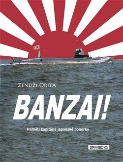 Banzai!. Paměti kapitána japonské ponorky - Zendži Orita