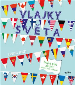 Vlajky světa. Knížka plná aktivit: hádanky, kvízy, zajímavosti - Annabel Savery