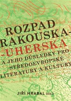 Rozpad Rakouska-Uherska a jeho důsledky pro středoevropské literatury a kultury