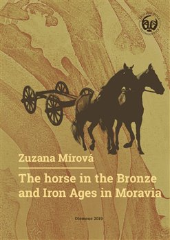 Obálka titulu The Horse in the Bronze and Iron Ages in Moravia / Kůň v době bronzové a železné na Moravě