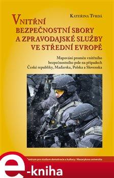 Obálka titulu Vnitřní bezpečnostní sbory a zpravodajské služby ve střední Evropě