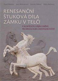 Renesanční štuková díla zámku v Telči v kontextu dějin umění, technologie a restaurování